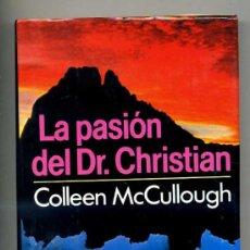 Libros de segunda mano: COLLEN MC. CULLOUGH : LA PASIÓN DEL DOCTOR CHRISTIAN -TAPA DURA. Lote 93316615