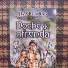 Libros de segunda mano: JEZZ BURNING - NOCHE DE OFRENDA - TERCIOPELO I - 2009 - 23 X 15,5 CM.. Lote 26709075