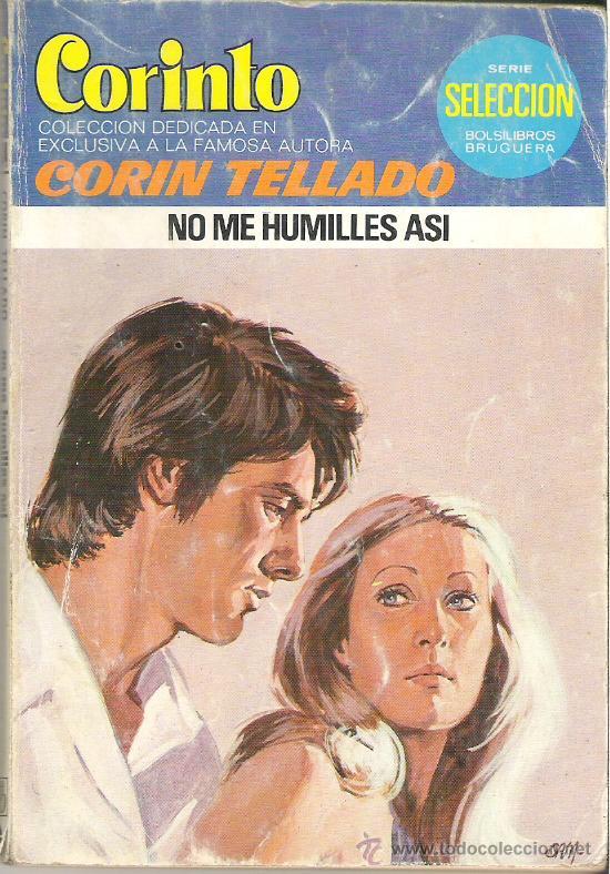 1 NOVELA BRUGUERA AÑO 1979 - CORAL - CORIN TELLADO - Nº 684 - NO ME HUMILLES ASI (Libros de Segunda Mano (posteriores a 1936) - Literatura - Narrativa - Novela Romántica)