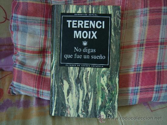 TERENCI MOIX NO DIGAS QUE FUE UN SUEÑO (Libros de Segunda Mano (posteriores a 1936) - Literatura - Narrativa - Novela Romántica)