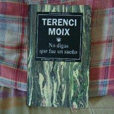 Libros de segunda mano: TERENCI MOIX NO DIGAS QUE FUE UN SUEÑO. Lote 26842247