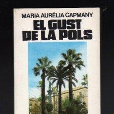 Libros de segunda mano: EL GUST DE LA POLS POR MARIA AURELIA CAPMANY · EDICIONS 62,MARZO DE 1986 · 256 PÁGINAS EN CATALÁN. Lote 27318758