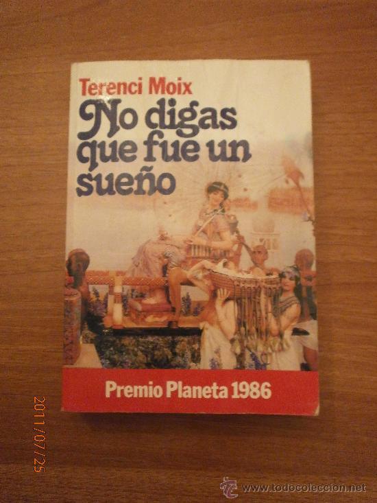 LIBRO NO DIGAS QUE FUE UN SUEÑO -- TERENCI MOIX PREMIO PLANETA 1986 (Libros de Segunda Mano (posteriores a 1936) - Literatura - Narrativa - Novela Romántica)