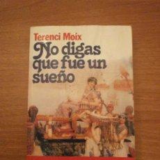 Libros de segunda mano: LIBRO NO DIGAS QUE FUE UN SUEÑO -- TERENCI MOIX PREMIO PLANETA 1986. Lote 28015574