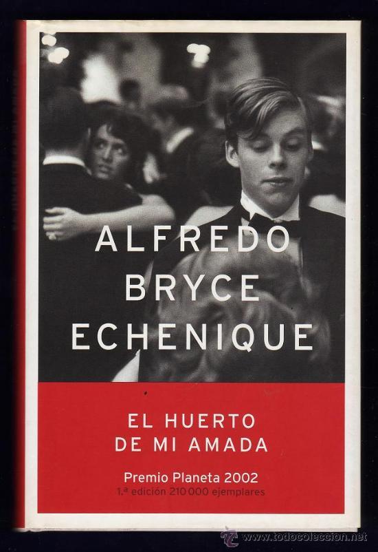 EL HUERTO DE MI AMADA - ALFREDO BRYCE ECHENIQUE - ED PLANETA - TAPA DURA - AÑO 2002 - R- AT (Libros de Segunda Mano (posteriores a 1936) - Literatura - Narrativa - Novela Romántica)