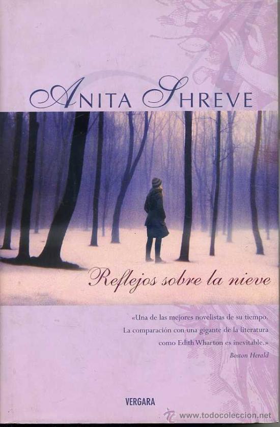 ANITA SHREVE : REFLEJOS SOBRE LA NIEVE (2006) TAPA DURA - FORMATO GRANDE (Libros de Segunda Mano (posteriores a 1936) - Literatura - Narrativa - Novela Romántica)