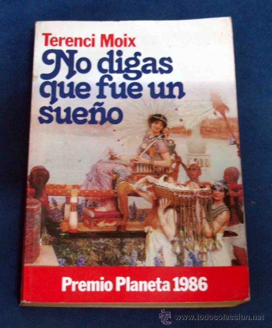 NO DIGAS QUE FUE UN SUEÑO. TERENCI MOIX. LIQUIDACIÓN DE LIBROS!!!!!!!!!!!!! (Libros de Segunda Mano (posteriores a 1936) - Literatura - Narrativa - Novela Romántica)