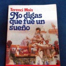 Libros de segunda mano: NO DIGAS QUE FUE UN SUEÑO. TERENCI MOIX. LIQUIDACIÓN DE LIBROS!!!!!!!!!!!!!. Lote 30450068