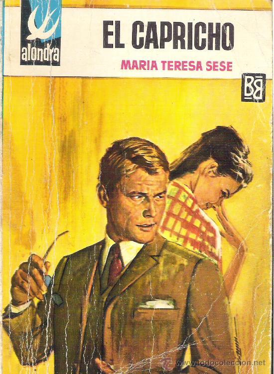 1 NOVELA DE AMOR - AÑO 1968 - EDITORIAL ALONDRA - EL CAPRICHO - MARIA TERESA SESE (Libros de Segunda Mano (posteriores a 1936) - Literatura - Narrativa - Novela Romántica)