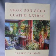 Libros de segunda mano: AMOR SON SOLO CUATRO LETRAS - CLAIRE CALMAN ***NUEVO***. Lote 31686576