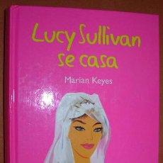 Libros de segunda mano: LUCY SULLIVAN SE CASA - MARIAN KEYES RBA 2004. Lote 32045433