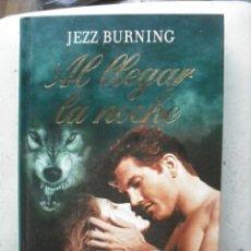 Libros de segunda mano: NOVELA ROMANTICA - AL LLEGAR LA NOCHE DE JEZZ BURNING. Lote 32322263