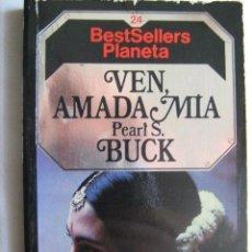 Libros de segunda mano: VEN, AMADA MÍA. BUCK, PEARL S. 1984. Lote 32581696