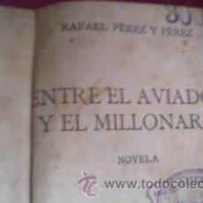 Libros de segunda mano: RAFAEL PEREZ Y PEREZ - ENTRE EL AVIADOR Y EL MILLONARIO , 224 PGS. 1ª EDICCION 1943, EDI. JUVENTUD. Lote 32664104