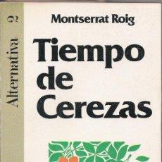 Libros de segunda mano: MONTSERRAT ROIG - TIEMPO DE CEREZAS. Lote 33048785