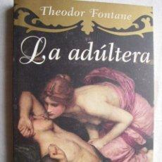 Libros de segunda mano: LA ADÚLTERA. FONTANE, THEODOR. 2008. Lote 33361602