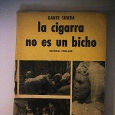Libros de segunda mano: DANTE SIERRA LA CIGARRA NO ES UN BICHO ARGENTINA. Lote 33384014
