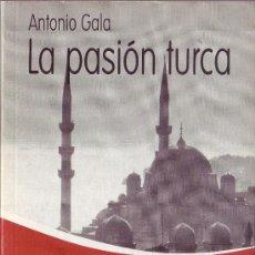 Libros de segunda mano: ANTONIO GALA: LA PASIÓN TURCA. Lote 33466610