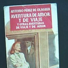 Libros de segunda mano: AVENTURA DE AMOR Y DE VIAJE Y OTRAS AVENTURAS DE VIAJE Y DE AMOR. PÉREZ DE OLAGUER, A. 1950 - 1ª ED. Lote 33669377