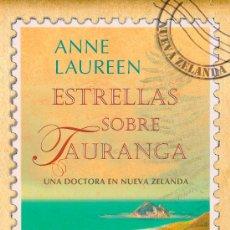 Libros de segunda mano: ESTRELLAS SOBRE TAURANGA - UNA DOCTORA EN NUEVA ZELANDA - ANNE LAUREEN - MAEVA - 2012. Lote 33725351