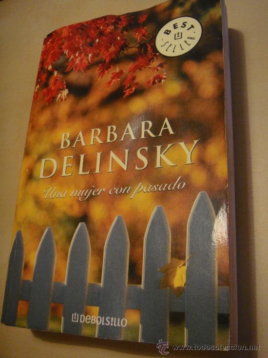 LIBRO.UNA MUJER CON PASADO. BARBARA DELINSKY. BEST SELLER. DEBOLSILLO (Libros de Segunda Mano (posteriores a 1936) - Literatura - Narrativa - Novela Romántica)