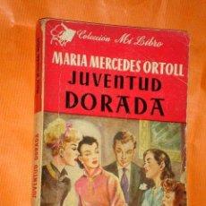 Libros de segunda mano: JUVENTUD DORADA. MARÍA MERCEDES ORTOLL. COL. MI LIBRO. EDITORIAL JUVENTUD, 1949. PORTADA SABATÉS. ++. Lote 34072619