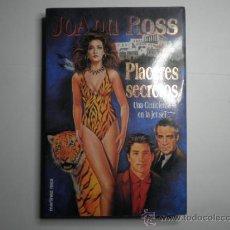 Libros de segunda mano: JOAN ROSS - PLACERES SECRETOS - UNA CENICIENTA EN LA JET SET. Lote 34268907
