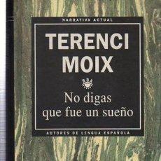 Libros de segunda mano: TERENCI MOIX, NO DIGAS QUE FUE UN SUEÑO, RBA 5, BARCELONA 1993, 375PÁGS, 13X21CM. Lote 35544155