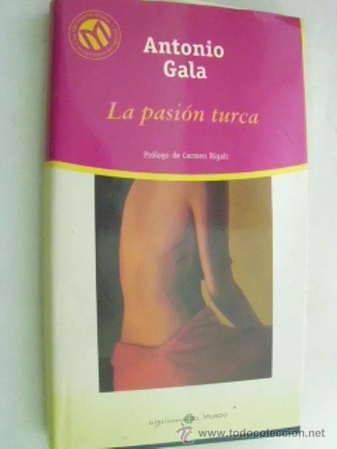 LA PASIÓN TURCA. GALA, ANTONIO. 2001 (Libros de Segunda Mano (posteriores a 1936) - Literatura - Narrativa - Novela Romántica)