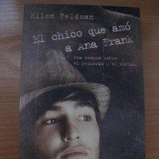 Libros de segunda mano: EL CHICO QUE AMÓ A ANA FRANK (ELLEN FELDMAN) ¡¡OFERTA 3X2 EN LIBROS!!. Lote 36740574