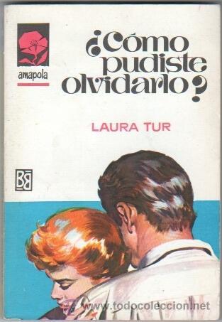 AMAPOLA Nº 848 EDI. BRUGUERA 1968 - LAURA TUR - CÓMO PUDISTE OLVIDARLO ? - ANTONIO BOSCH PORTADA (Libros de Segunda Mano (posteriores a 1936) - Literatura - Narrativa - Novela Romántica)