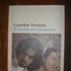 Libros de segunda mano: EL POETA SIN PÁRPADOS. LOURDES VENTURA. DESTINO. ANCORA Y DELFÍN. 2002. Lote 39306716