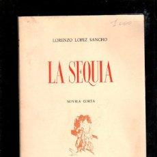Libros de segunda mano: LA SEQUIA POR LORENZO LOPEZ SANCHO. NOVELA CORTA. LEON 1963. LEER. Lote 39502652