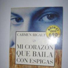 Libros de segunda mano: MI CORAZÓN QUE BAILA CON ESPIGAS. CARMEN RIGALT. BOOKET. EDITORIAL PLANETA. 1999. Lote 40065787