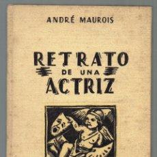 Libros de segunda mano: RETRATO DE UNA ACTRIZ. ANDRÉ MAUROIS.. Lote 40280728