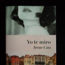 Libros de segunda mano: YO TE MIRO. IRENE CAO. ED. SUMA. 2013 339 PAG. Lote 40315810