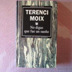 Libros de segunda mano: NO DIGAS QUE FUÉ UN SUEÑO DE TERENCI MOIX. Lote 40355071