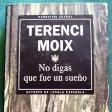 Libros de segunda mano: LIBRO TERENCI MOIX NO DIGAS QUE NO QUE FUE UN SUEÑO. Lote 40375590