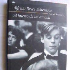 Libros de segunda mano: EL HUERTO DE MI AMADA. BRYCE ECHENIQUE, ALFREDO. 2002. Lote 40410801