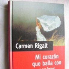Libros de segunda mano: MI CORAZÓN QUE BAILA CON ESPIGAS. RIGALT, CARMEN. 2000. Lote 40640438