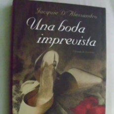 Libros de segunda mano: UNA BODA IMPREVISTA. D´ALESSANDRO, JACQUIE. 2004. Lote 40845073