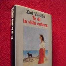 Libros de segunda mano: ZOE VALDES - TE DI LA VIDA ENTERA. Lote 40849748