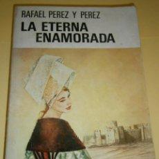 Libros de segunda mano: LA ETERNA ENAMORADA PEREZ Y PEREZ RAFAEL JUVENTUD 1 EDICION 1968. Lote 41987220