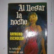Libros de segunda mano: . AL LLEGAR LA NOCHE RAYMOND ESCHOLIER 1962 EDICIONES G.P. 18 X 10,5 CM. Lote 42295722