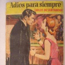 Libros de segunda mano: ADIOS PARA SIEMPRE. CARLOS DE SANTANDER. CAMELIA. 1ªEDICION. 1955. MIDE: 15 X 10,6 CMS.. Lote 43568304