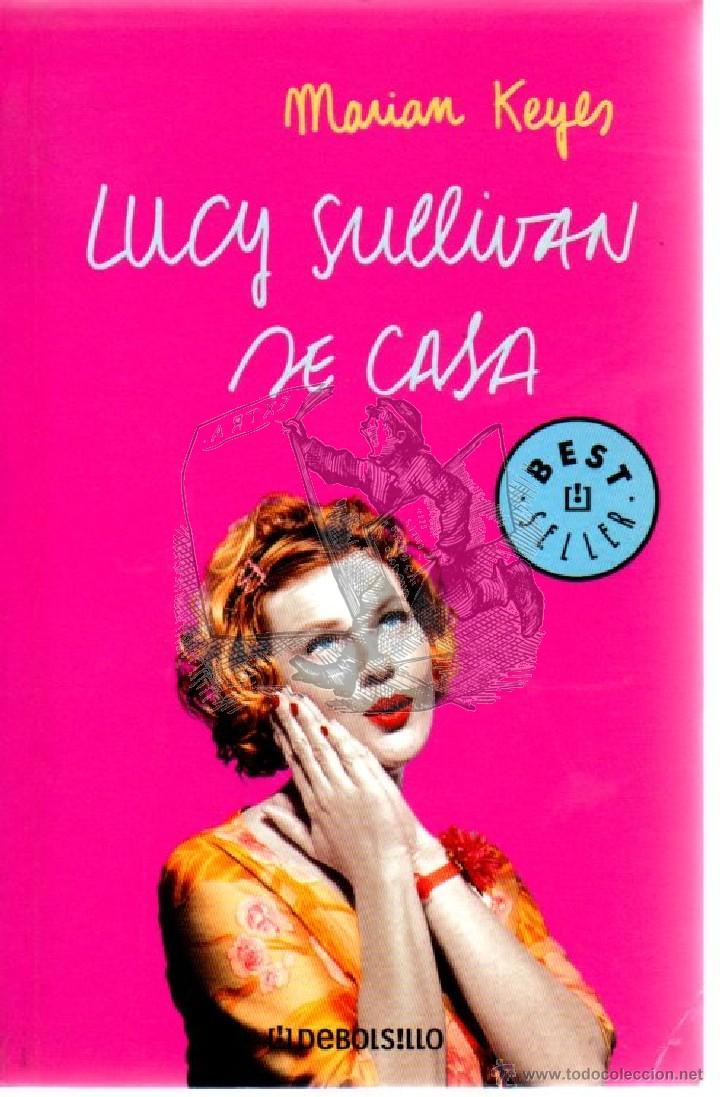 LUCY SULLIVAN SE CASA. MARIAM KEYES. BEST SELLER DEBOLSILLO 425.. (Libros de Segunda Mano (posteriores a 1936) - Literatura - Narrativa - Novela Romántica)