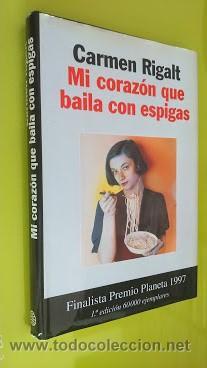 MI CORAZON QUE BAILA CON ESPIGAS - CARMEN RIGALT FINALISTA PREMIO PLANETA 1997 (Libros de Segunda Mano (posteriores a 1936) - Literatura - Narrativa - Novela Romántica)