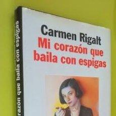 Libros de segunda mano: MI CORAZON QUE BAILA CON ESPIGAS - CARMEN RIGALT FINALISTA PREMIO PLANETA 1997. Lote 45037854