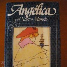 Libros de segunda mano: ANGELICA Y EL NUEVO MUNDO ANNE Y SERGE GOLON 1982. Lote 56232729