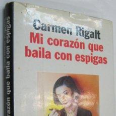 Libros de segunda mano: MI CORAZON QUE BAILA CON ESPIGAS - CARMEN RIGALT *. Lote 46431443